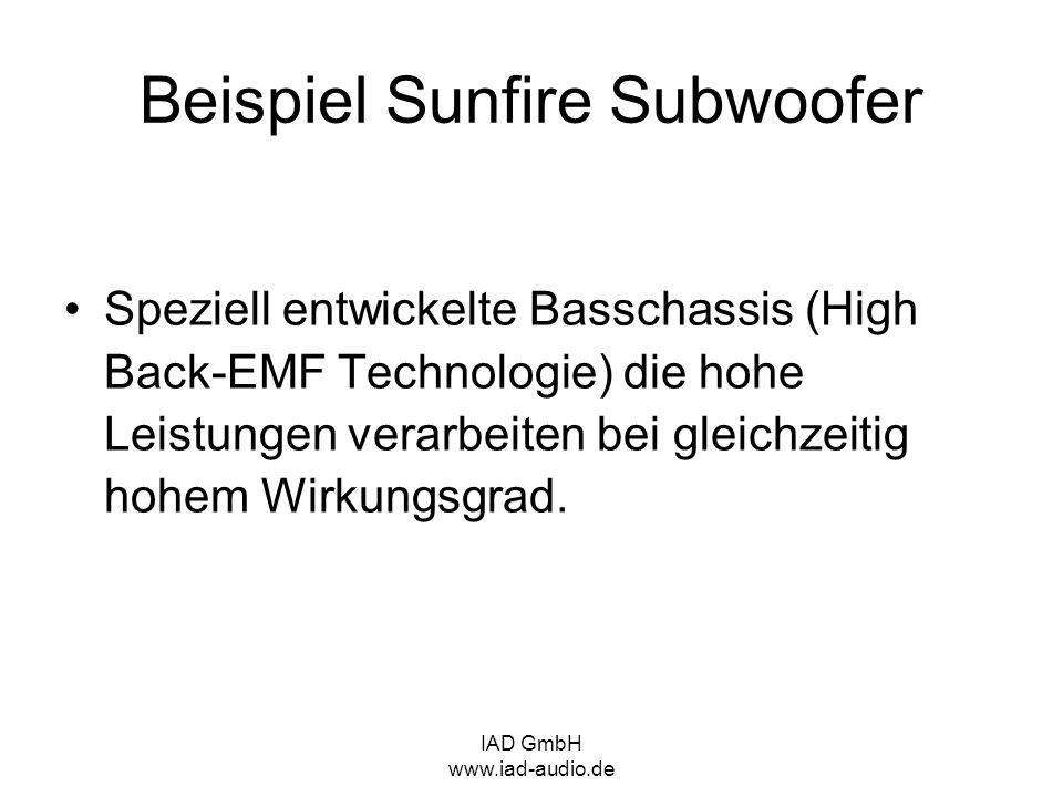 IAD GmbH www.iad-audio.de Speziell entwickelte Basschassis (High Back-EMF Technologie) die hohe Leistungen verarbeiten bei gleichzeitig hohem Wirkungs