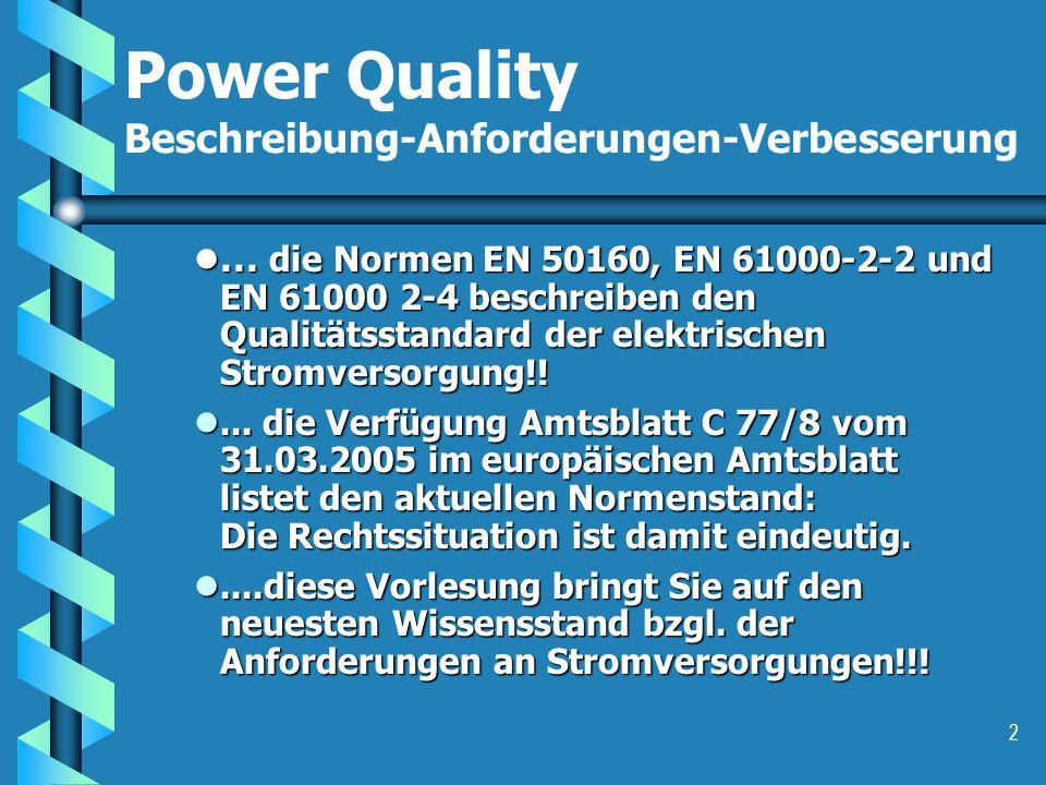 2 Power Quality Beschreibung-Anforderungen-Verbesserung... die Normen EN 50160, EN 61000-2-2 und EN 61000 2-4 beschreiben den Qualitätsstandard der el