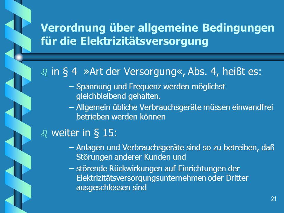 21 Verordnung über allgemeine Bedingungen für die Elektrizitätsversorgung b b in § 4 »Art der Versorgung«, Abs. 4, heißt es: – –Spannung und Frequenz