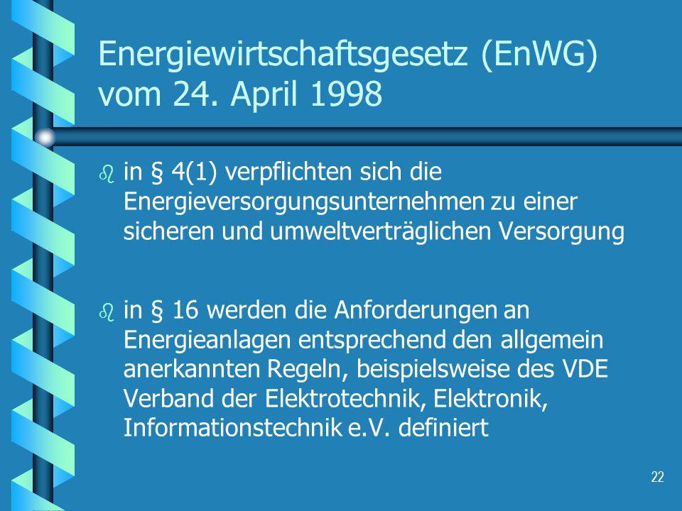 22 Energiewirtschaftsgesetz (EnWG) vom 24. April 1998 b b in § 4(1) verpflichten sich die Energieversorgungsunternehmen zu einer sicheren und umweltve