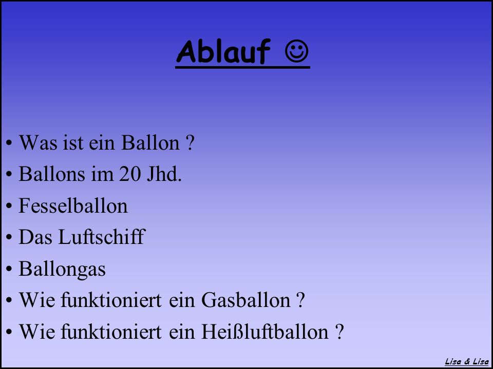 Was ist ein Ballon ? Ballons im 20 Jhd. Fesselballon Das Luftschiff Ballongas Wie funktioniert ein Gasballon ? Wie funktioniert ein Heißluftballon ? A