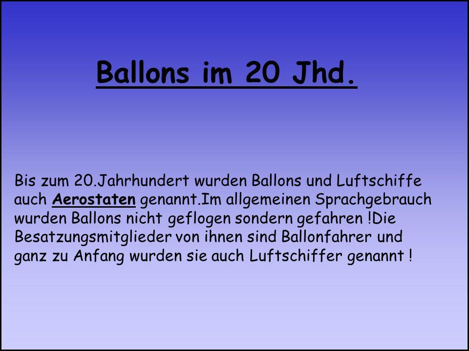Bis zum 20.Jahrhundert wurden Ballons und Luftschiffe auch Aerostaten genannt.Im allgemeinen Sprachgebrauch wurden Ballons nicht geflogen sondern gefa