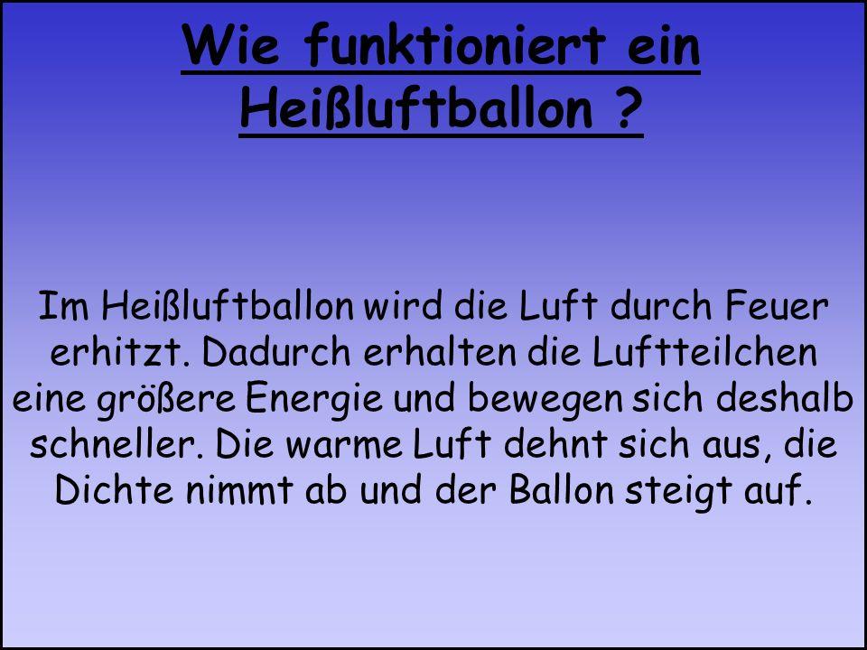 Im Heißluftballon wird die Luft durch Feuer erhitzt. Dadurch erhalten die Luftteilchen eine größere Energie und bewegen sich deshalb schneller. Die wa