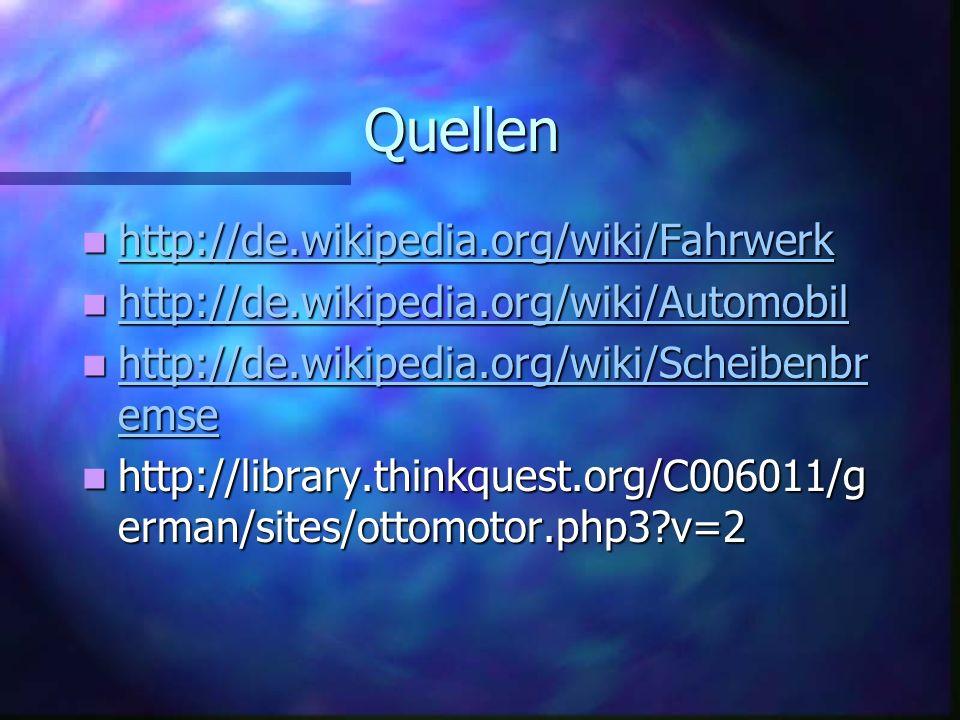 Quellen Quellen http://de.wikipedia.org/wiki/Fahrwerk http://de.wikipedia.org/wiki/Fahrwerk http://de.wikipedia.org/wiki/Fahrwerk http://de.wikipedia.org/wiki/Automobil http://de.wikipedia.org/wiki/Automobil http://de.wikipedia.org/wiki/Automobil http://de.wikipedia.org/wiki/Scheibenbr emse http://de.wikipedia.org/wiki/Scheibenbr emse http://de.wikipedia.org/wiki/Scheibenbr emse http://de.wikipedia.org/wiki/Scheibenbr emse http://library.thinkquest.org/C006011/g erman/sites/ottomotor.php3?v=2 http://library.thinkquest.org/C006011/g erman/sites/ottomotor.php3?v=2