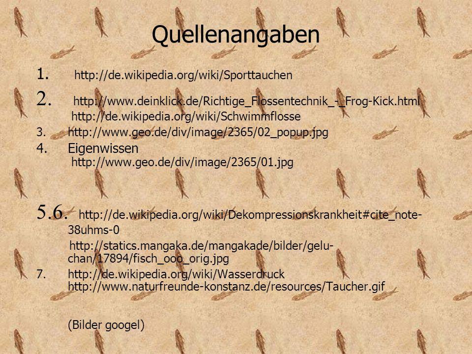 Quellenangaben 1. http://de.wikipedia.org/wiki/Sporttauchen 2. http://www.deinklick.de/Richtige_Flossentechnik_-_Frog-Kick.html http://de.wikipedia.or