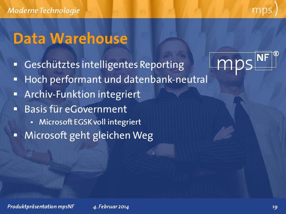 Präsentationstitel 4. Februar 2014 Data Warehouse mps ) Moderne Technologie Geschütztes intelligentes Reporting Hoch performant und datenbank-neutral
