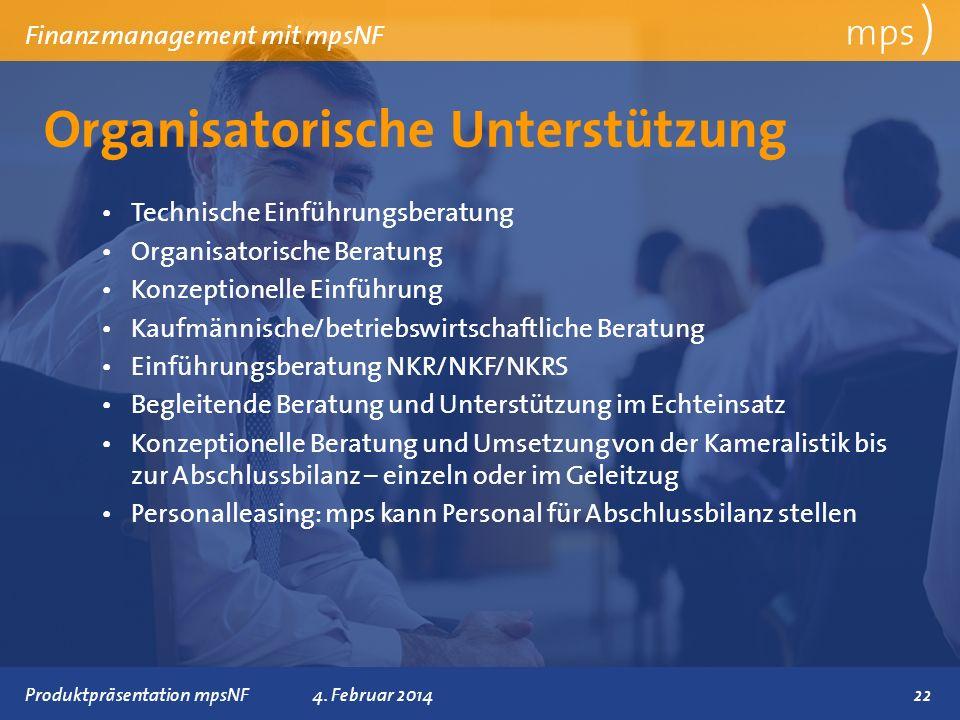 Präsentationstitel 4. Februar 2014 Organisatorische Unterstützung mps ) Finanzmanagement mit mpsNF Technische Einführungsberatung Organisatorische Ber