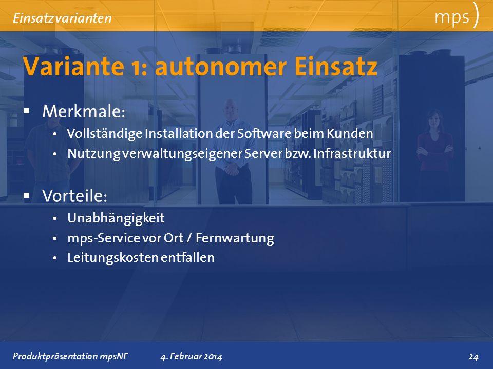 Präsentationstitel 4. Februar 2014 Variante 1: autonomer Einsatz mps ) Einsatzvarianten Merkmale: Vollständige Installation der Software beim Kunden N