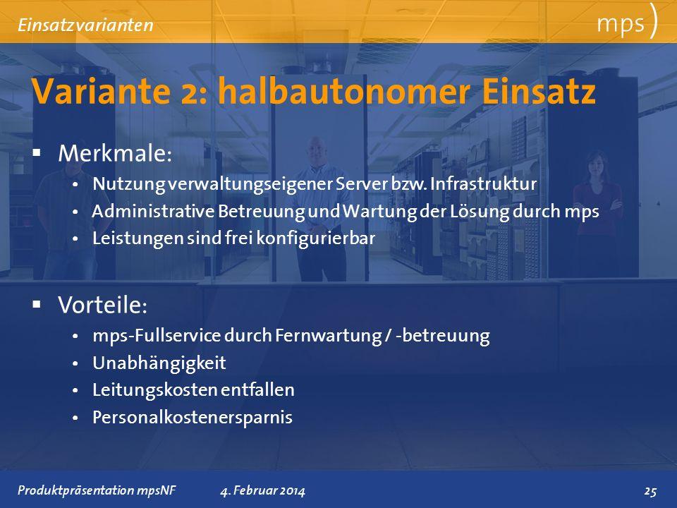 Präsentationstitel 4. Februar 2014 Variante 2: halbautonomer Einsatz mps ) Einsatzvarianten Merkmale: Nutzung verwaltungseigener Server bzw. Infrastru