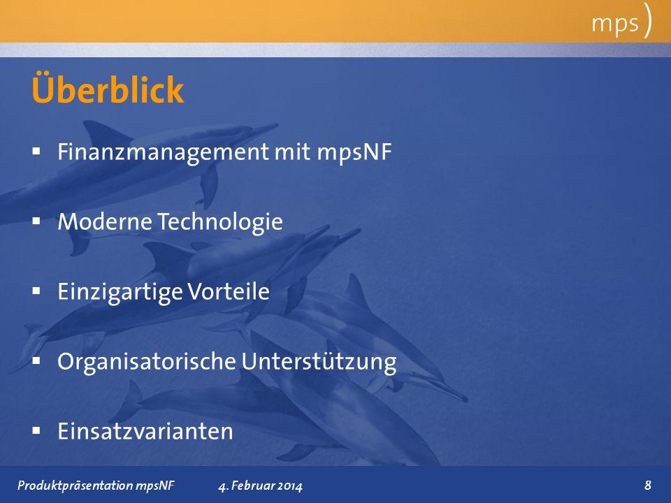 Präsentationstitel 4. Februar 2014 Überblick mps ) Finanzmanagement mit mpsNF Moderne Technologie Einzigartige Vorteile Organisatorische Unterstützung