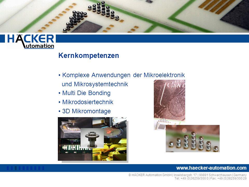 Kernkompetenzen Komplexe Anwendungen der Mikroelektronik und Mikrosystemtechnik Multi Die Bonding Mikrodosiertechnik 3D Mikromontage © HÄCKER Automati