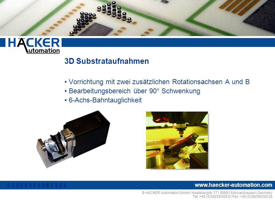 3D Substrataufnahmen Vorrichtung mit zwei zusätzlichen Rotationsachsen A und B Bearbeitungsbereich über 90° Schwenkung 6-Achs-Bahntauglichkeit © HÄCKER Automation GmbH | Inselsbergstr.