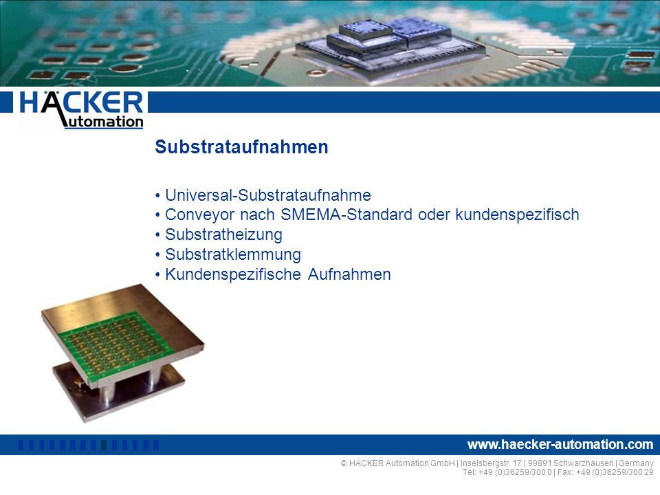 Substrataufnahmen Universal-Substrataufnahme Conveyor nach SMEMA-Standard oder kundenspezifisch Substratheizung Substratklemmung Kundenspezifische Aufnahmen © HÄCKER Automation GmbH | Inselsbergstr.