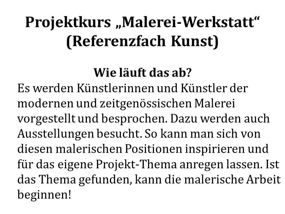 Projektkurs Malerei-Werkstatt (Referenzfach Kunst) Wie lange.