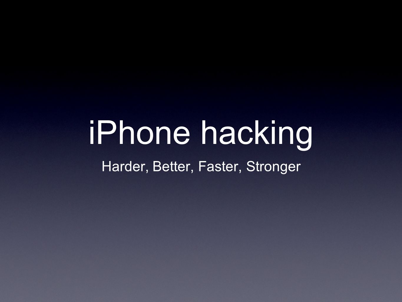 iPhone hacking Harder, Better, Faster, Stronger
