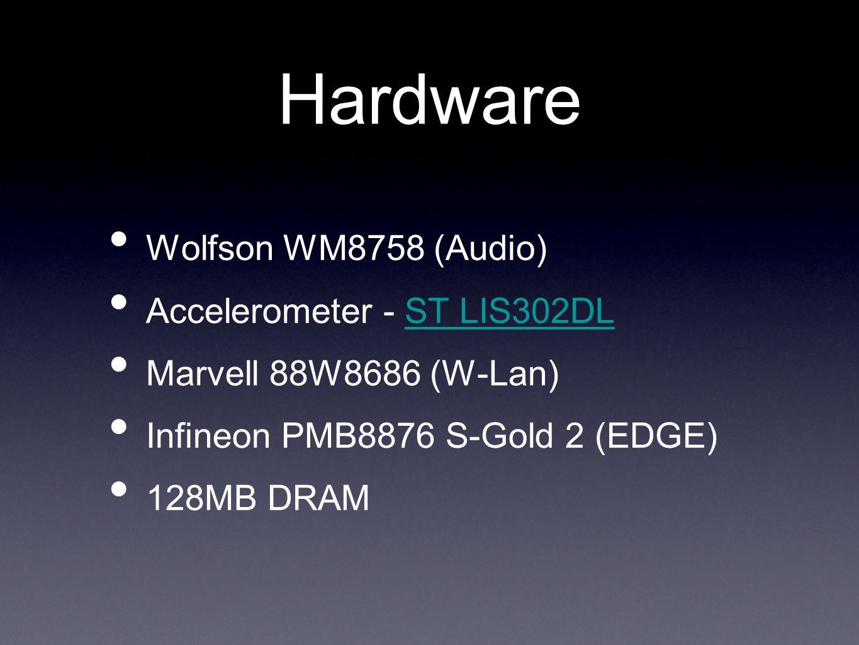 Hardware Wolfson WM8758 (Audio) Accelerometer - ST LIS302DLST LIS302DL Marvell 88W8686 (W-Lan) Infineon PMB8876 S-Gold 2 (EDGE) 128MB DRAM
