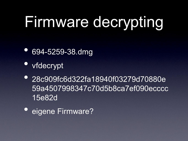 Firmware decrypting 694-5259-38.dmg vfdecrypt 28c909fc6d322fa18940f03279d70880e 59a4507998347c70d5b8ca7ef090ecccc 15e82d eigene Firmware?