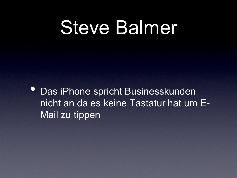 Steve Balmer Das iPhone spricht Businesskunden nicht an da es keine Tastatur hat um E- Mail zu tippen