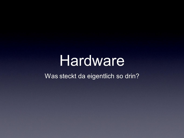 Hardware Was steckt da eigentlich so drin?