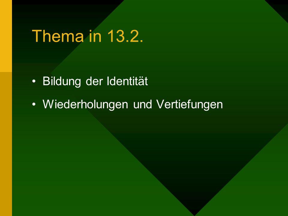 Thema in 13.2. Bildung der Identität Wiederholungen und Vertiefungen