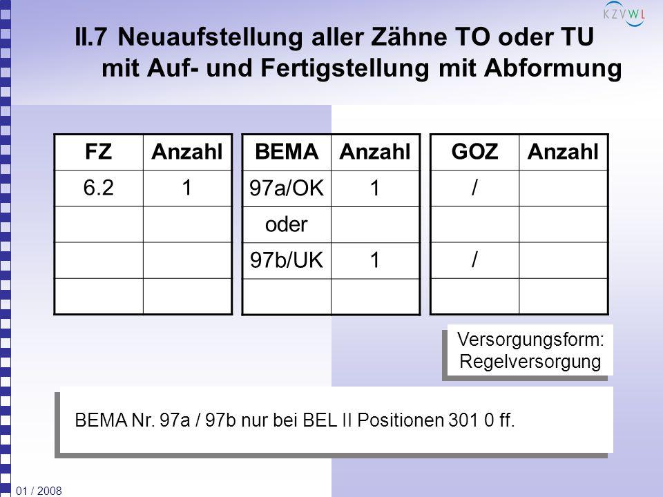 01 / 2008 II.7 Neuaufstellung aller Zähne TO oder TU mit Auf- und Fertigstellung mit Abformung FZAnzahl 6.21 BEMAAnzahl 97a/OK1 oder 97b/UK1 GOZAnzahl