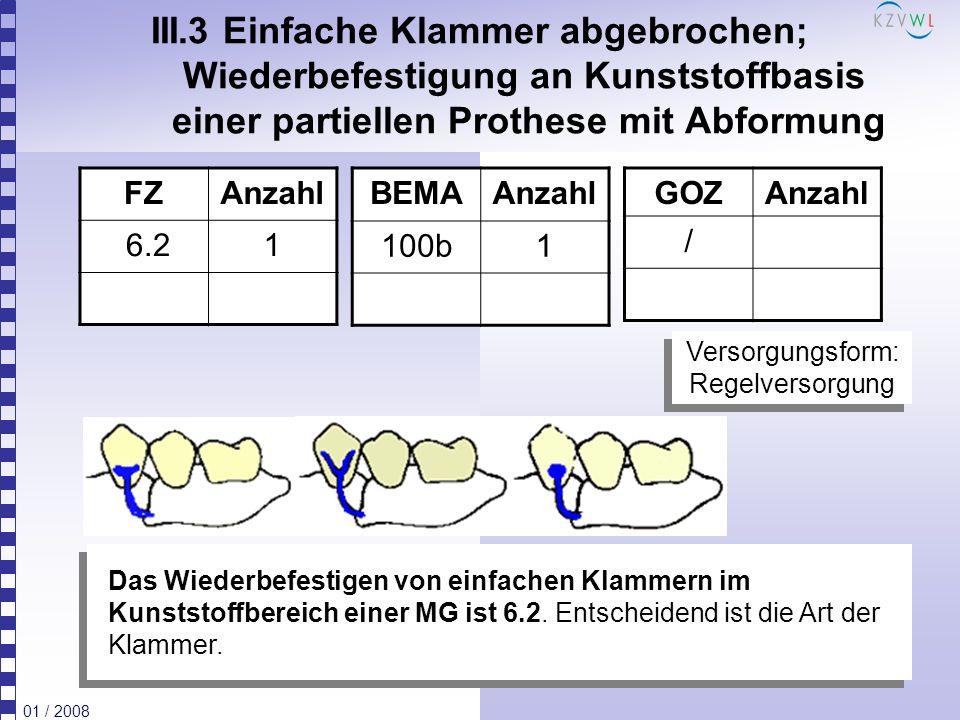01 / 2008 III.14 Teil- oder vollständige indirekte Unterfütterung einer partiellen Prothese FZAnzahl Teilunterfütterung 6.61 vollst.