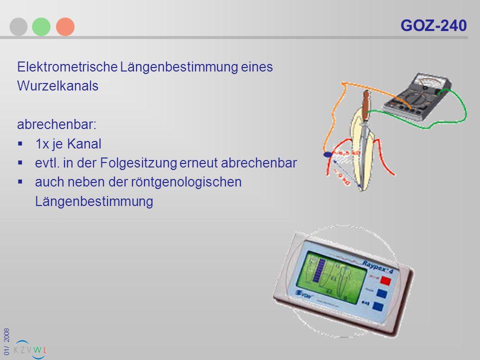 01/ 2008 GOZ-240 Elektrometrische Längenbestimmung eines Wurzelkanals abrechenbar: 1x je Kanal evtl. in der Folgesitzung erneut abrechenbar auch neben