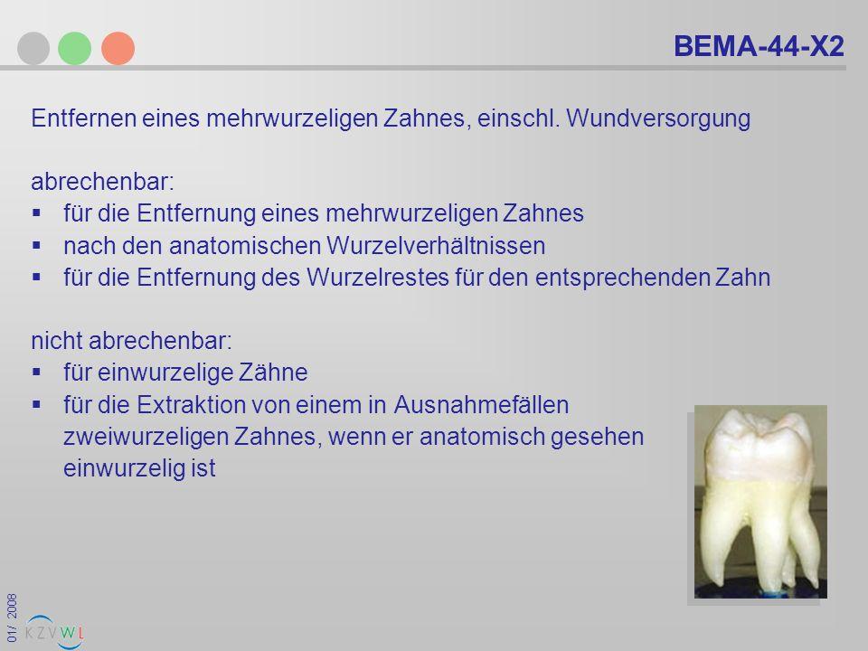 01/ 2008 BEMA-44-X2 Entfernen eines mehrwurzeligen Zahnes, einschl. Wundversorgung abrechenbar: für die Entfernung eines mehrwurzeligen Zahnes nach de