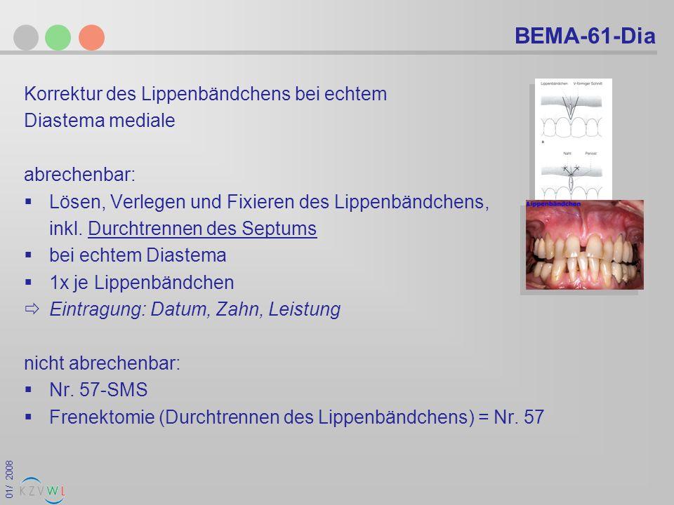 01/ 2008 BEMA-61-Dia Korrektur des Lippenbändchens bei echtem Diastema mediale abrechenbar: Lösen, Verlegen und Fixieren des Lippenbändchens, inkl. Du