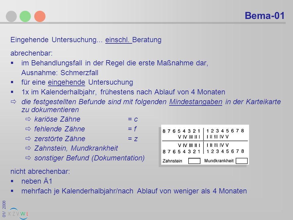 01/ 2008 Bema-01 Eingehende Untersuchung... einschl. Beratung abrechenbar: im Behandlungsfall in der Regel die erste Maßnahme dar, Ausnahme: Schmerzfa