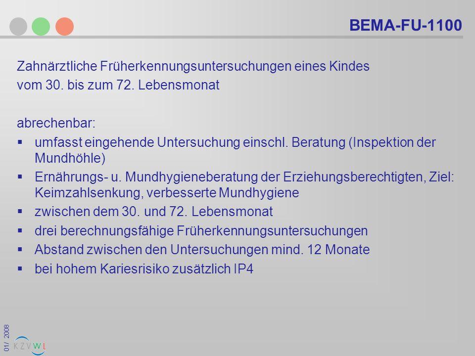 01/ 2008 BEMA-FU-1100 Zahnärztliche Früherkennungsuntersuchungen eines Kindes vom 30. bis zum 72. Lebensmonat abrechenbar: umfasst eingehende Untersuc
