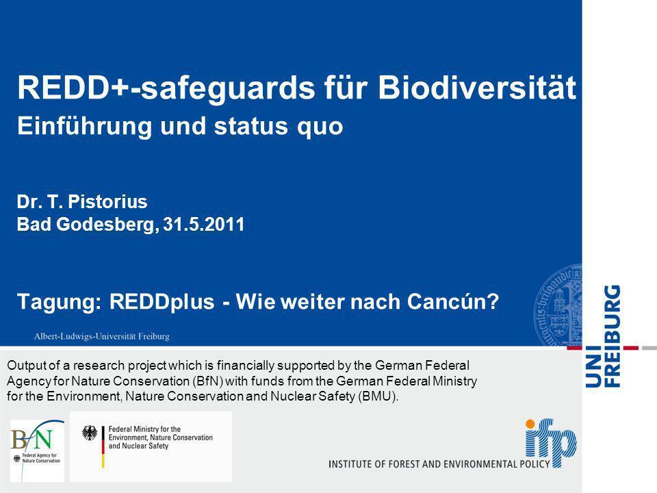 2 Struktur Warum brauchen wir safeguards Safeguards für Biodiversität unter REDD+ nach UNFCCC COP16 (Cancun) Herausforderungen –Walddefinition –Def SMF/SFM –interecosystem Leakage –MR(V) of safeguards Zusammenfassung Fazit & Ausblick
