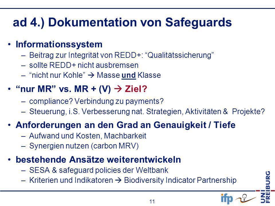 11 ad 4.) Dokumentation von Safeguards Informationssystem –Beitrag zur Integrität von REDD+: Qualitätssicherung –sollte REDD+ nicht ausbremsen –nicht