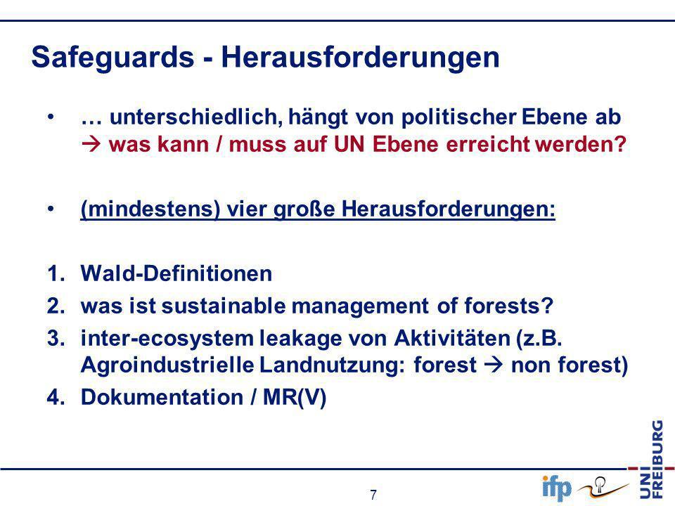 7 Safeguards - Herausforderungen … unterschiedlich, hängt von politischer Ebene ab was kann / muss auf UN Ebene erreicht werden? (mindestens) vier gro
