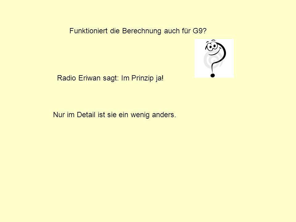 Funktioniert die Berechnung auch für G9? Radio Eriwan sagt: Im Prinzip ja! Nur im Detail ist sie ein wenig anders.