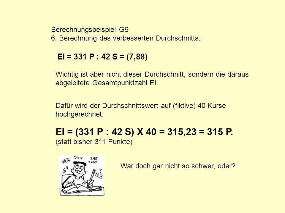 Berechnungsbeispiel G9 6. Berechnung des verbesserten Durchschnitts: EI = 331 P : 42 S = (7,88) Wichtig ist aber nicht dieser Durchschnitt, sondern di
