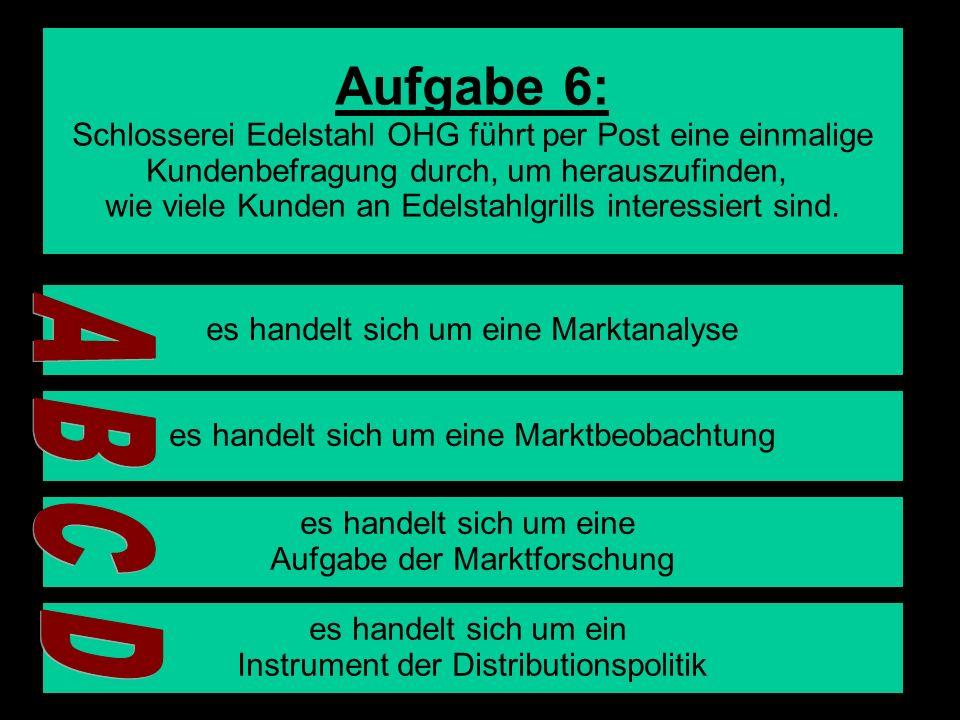 9 Aufgabe 6: Schlosserei Edelstahl OHG führt per Post eine einmalige Kundenbefragung durch, um herauszufinden, wie viele Kunden an Edelstahlgrills int