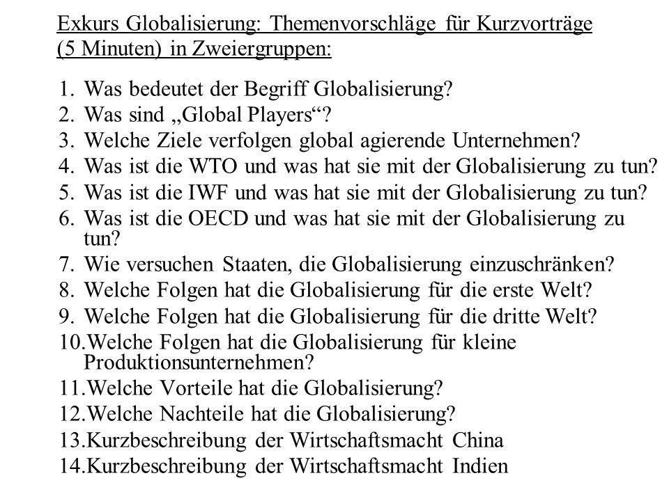 Exkurs Globalisierung: Themenvorschläge für Kurzvorträge (5 Minuten) in Zweiergruppen: 1.Was bedeutet der Begriff Globalisierung? 2.Was sind Global Pl
