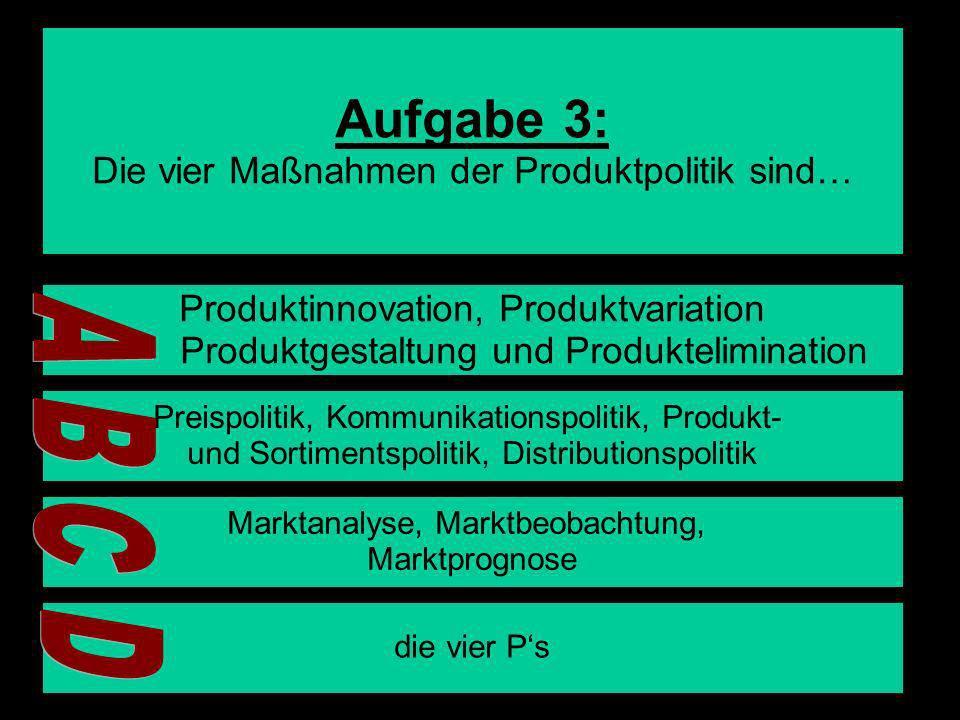 8 Aufgabe 3: Die vier Maßnahmen der Produktpolitik sind… Produktinnovation, Produktvariation Produktgestaltung und Produktelimination Preispolitik, Ko