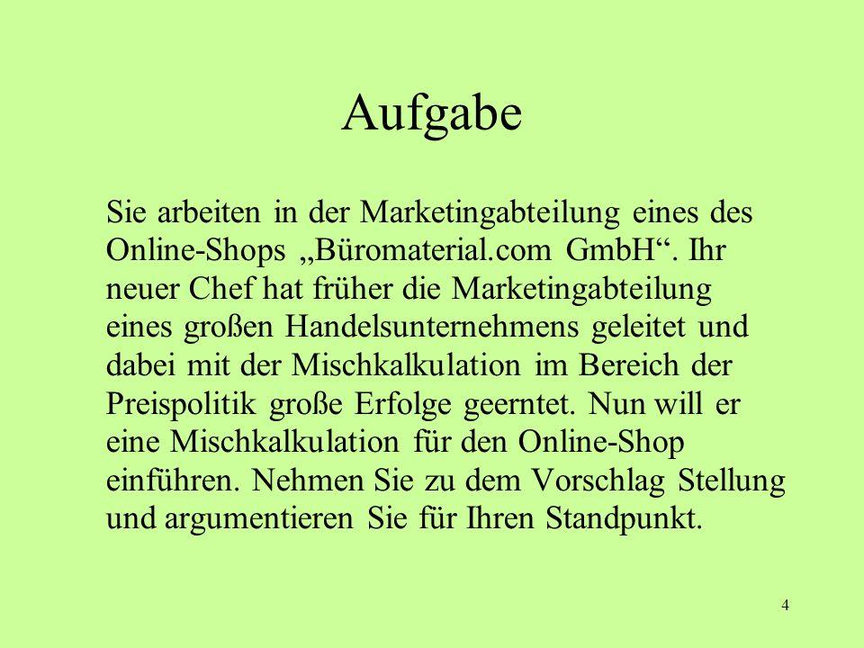 4 Aufgabe Sie arbeiten in der Marketingabteilung eines des Online-Shops Büromaterial.com GmbH. Ihr neuer Chef hat früher die Marketingabteilung eines