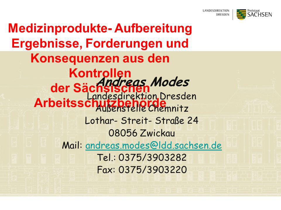 Medizinprodukte- Aufbereitung Ergebnisse, Forderungen und Konsequenzen aus den Kontrollen der Sächsischen Arbeitsschutzbehörde Andreas Modes Landesdir