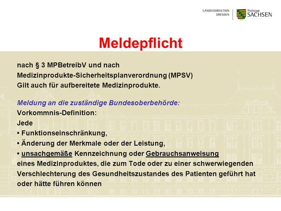 Meldepflicht nach § 3 MPBetreibV und nach Medizinprodukte-Sicherheitsplanverordnung (MPSV) Gilt auch für aufbereitete Medizinprodukte. Meldung an die
