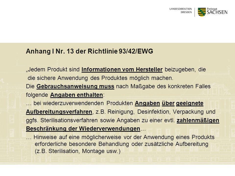 Anhang I Nr. 13 der Richtlinie 93/42/EWG Jedem Produkt sind Informationen vom Hersteller beizugeben, die die sichere Anwendung des Produktes möglich m