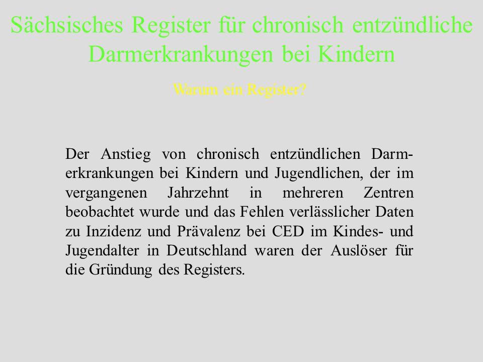 Sächsisches Register für chronisch entzündliche Darmerkrankungen bei Kindern Unsere bisherigen Untersuchungen geben zu der Befürchtung Anlass, dass mehr als ein Viertel aller Kinder und Jugendlichen mit CED im Sächsischen CED-Register nicht erfasst wurden.
