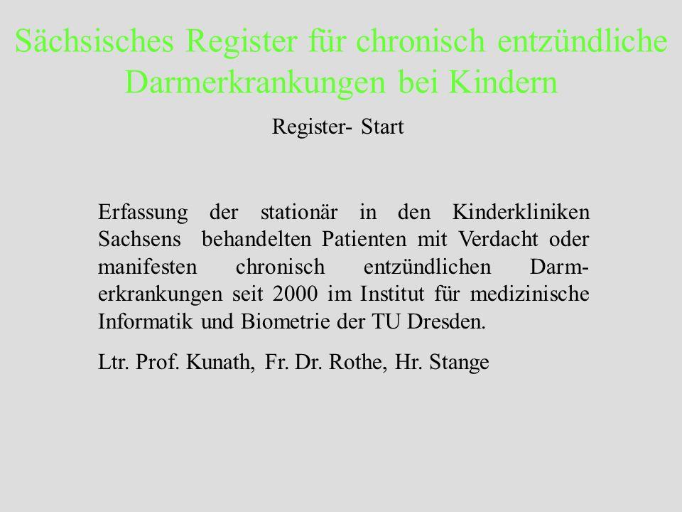 Sächsisches Register für chronisch entzündliche Darmerkrankungen bei Kindern Register- Start Erfassung der stationär in den Kinderkliniken Sachsens be