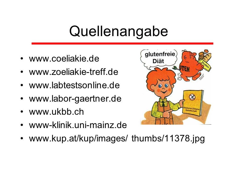 Quellenangabe www.coeliakie.de www.zoeliakie-treff.de www.labtestsonline.de www.labor-gaertner.de www.ukbb.ch www-klinik.uni-mainz.de www.kup.at/kup/i