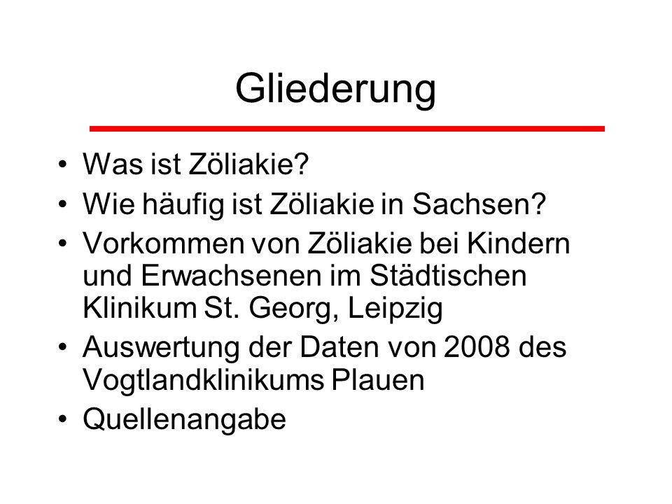 Gliederung Was ist Zöliakie? Wie häufig ist Zöliakie in Sachsen? Vorkommen von Zöliakie bei Kindern und Erwachsenen im Städtischen Klinikum St. Georg,