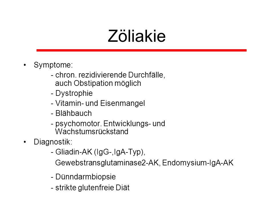 Zöliakie Symptome: - chron. rezidivierende Durchfälle, auch Obstipation möglich - Dystrophie - Vitamin- und Eisenmangel - Blähbauch - psychomotor. Ent