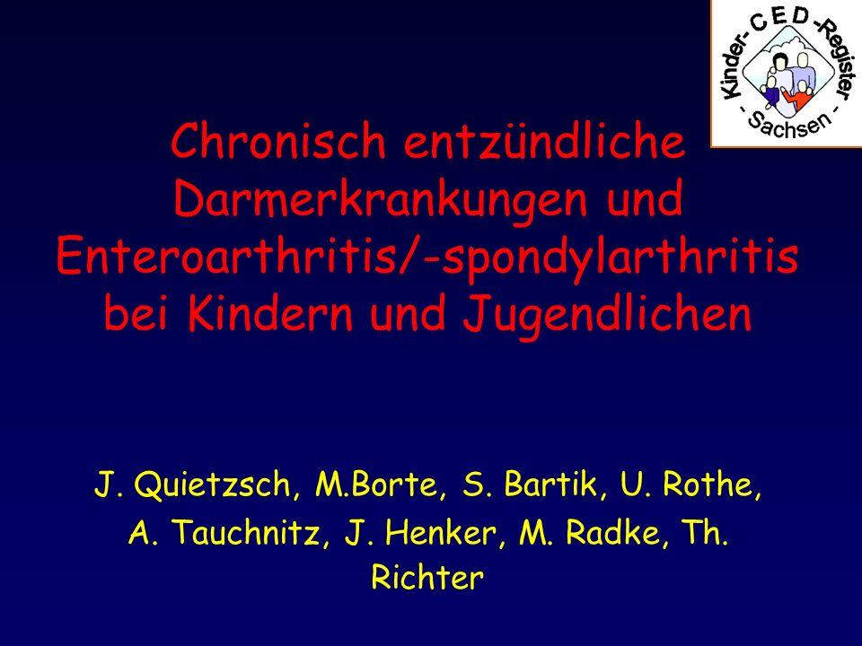 Chronisch entzündliche Darmerkrankungen und Enteroarthritis/-spondylarthritis bei Kindern und Jugendlichen J. Quietzsch, M.Borte, S. Bartik, U. Rothe,