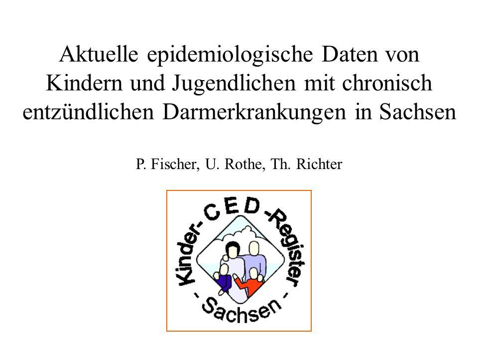 Aktuelle epidemiologische Daten von Kindern und Jugendlichen mit chronisch entzündlichen Darmerkrankungen in Sachsen P. Fischer, U. Rothe, Th. Richter